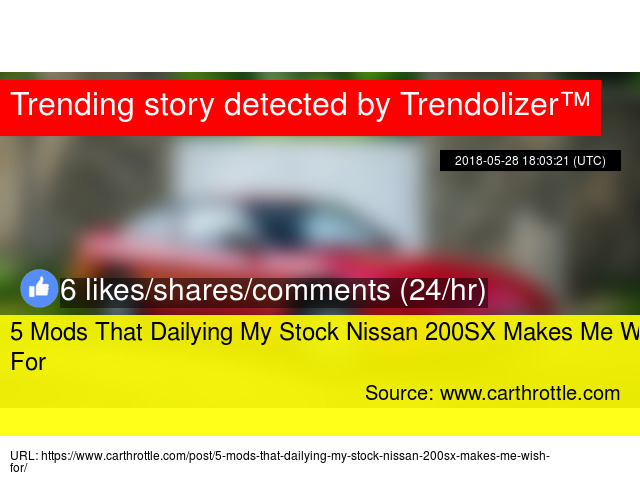 5 Mods That Dailying My Stock Nissan 200SX Makes Me Wish For